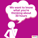 One month to go until 30 hours - have your say