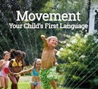 Movement. Your Child's First Language